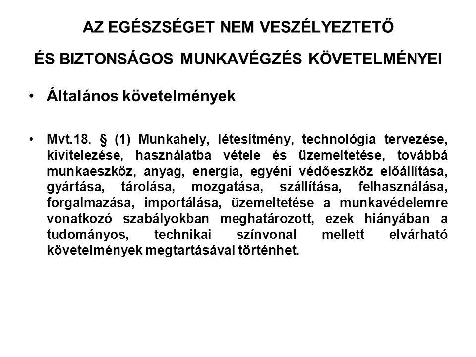 AZ EGÉSZSÉGET NEM VESZÉLYEZTETŐ ÉS BIZTONSÁGOS MUNKAVÉGZÉS KÖVETELMÉNYEI •Általános követelmények •Mvt.18. § (1) Munkahely, létesítmény, technológia t
