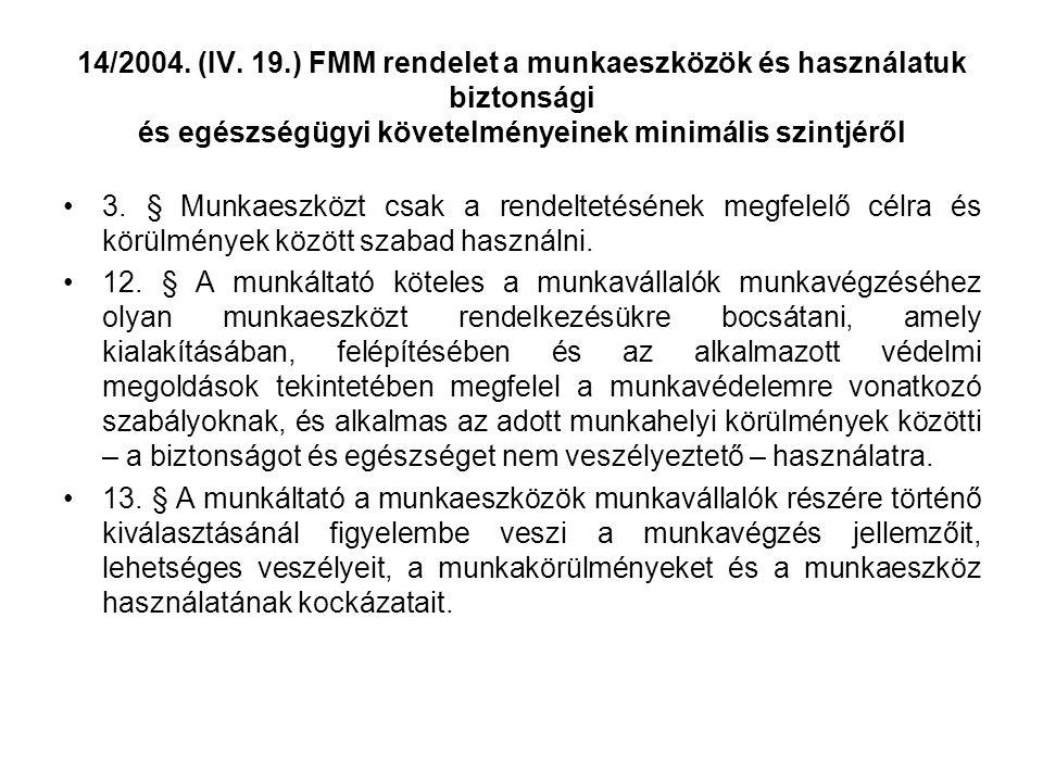 14/2004. (IV. 19.) FMM rendelet a munkaeszközök és használatuk biztonsági és egészségügyi követelményeinek minimális szintjéről •3. § Munkaeszközt csa