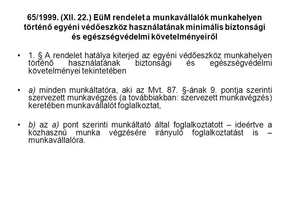 65/1999. (XII. 22.) EüM rendelet a munkavállalók munkahelyen történő egyéni védőeszköz használatának minimális biztonsági és egészségvédelmi követelmé