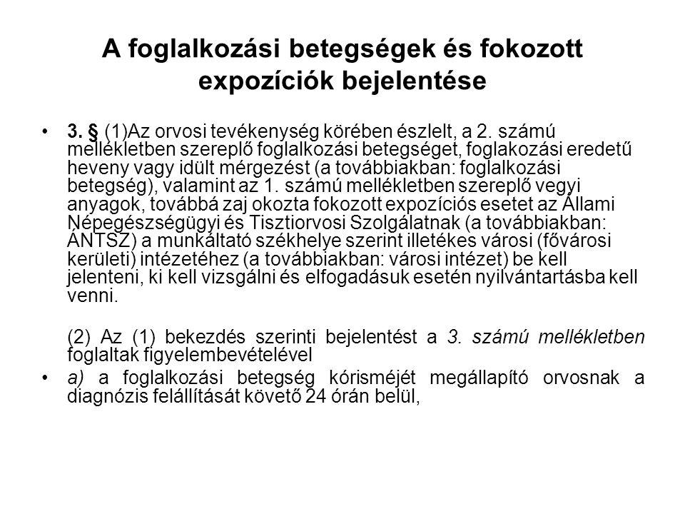 A foglalkozási betegségek és fokozott expozíciók bejelentése •3. § (1)Az orvosi tevékenység körében észlelt, a 2. számú mellékletben szereplő foglalko