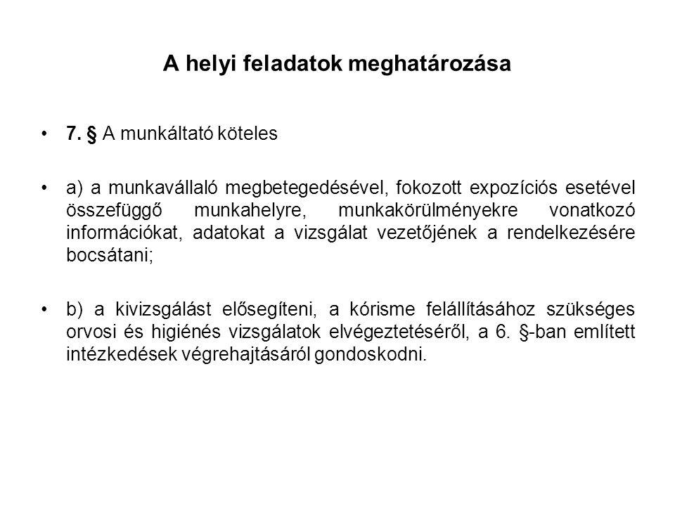 A helyi feladatok meghatározása •7. § A munkáltató köteles •a) a munkavállaló megbetegedésével, fokozott expozíciós esetével összefüggő munkahelyre, m