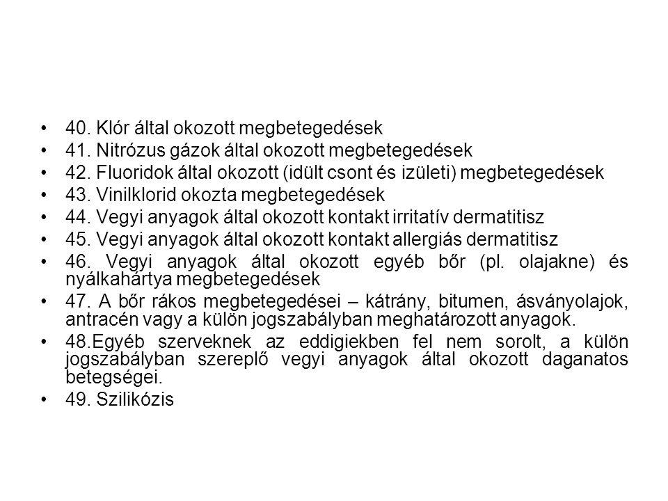 •40. Klór által okozott megbetegedések •41. Nitrózus gázok által okozott megbetegedések •42. Fluoridok által okozott (idült csont és izületi) megbeteg