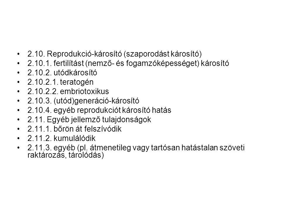 •2.10.Reprodukció-károsító (szaporodást károsító) •2.10.1.