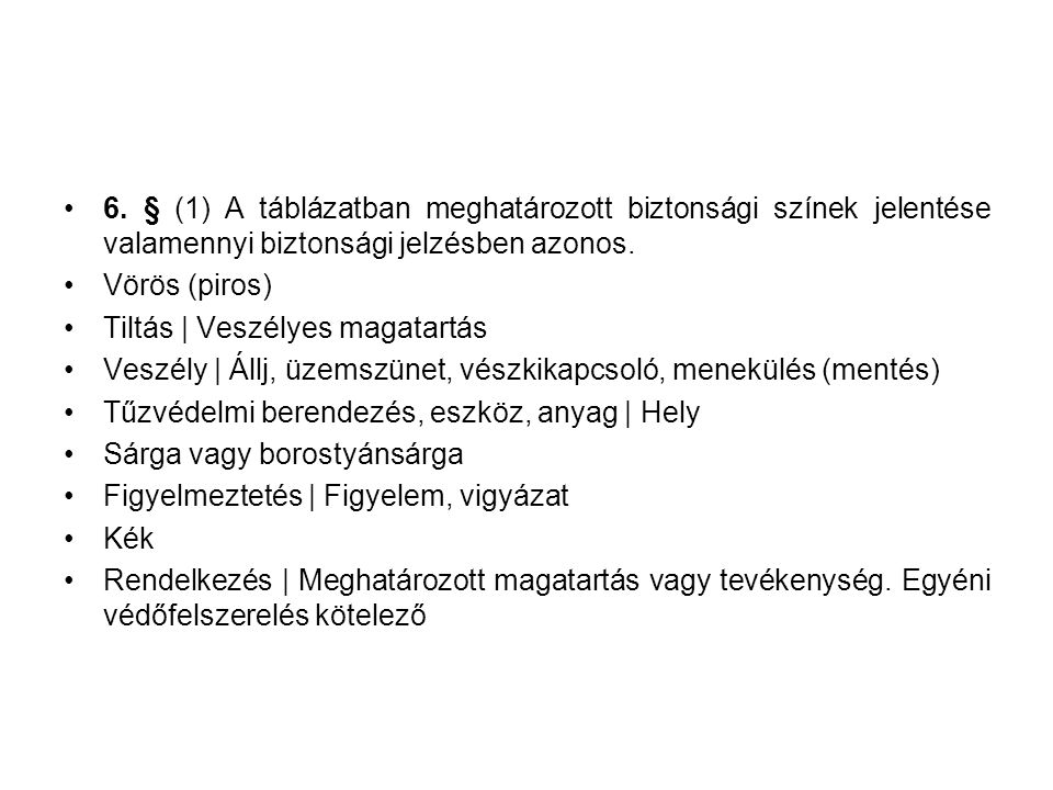 •6. § (1) A táblázatban meghatározott biztonsági színek jelentése valamennyi biztonsági jelzésben azonos. •Vörös (piros) •Tiltás | Veszélyes magatartá