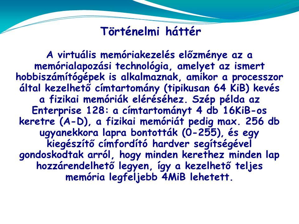 Történelmi háttér A virtuális memóriakezelés előzménye az a memórialapozási technológia, amelyet az ismert hobbiszámítógépek is alkalmaznak, amikor a processzor által kezelhető címtartomány (tipikusan 64 KiB) kevés a fizikai memóriák eléréséhez.