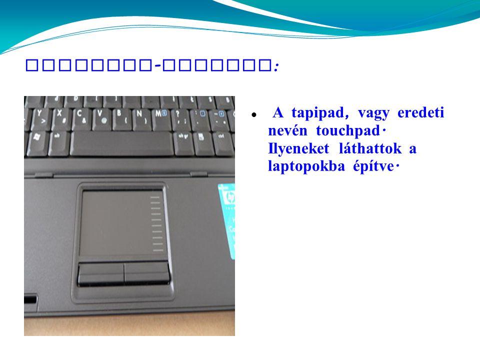 Touchpad - tapipad :  A tapipad, vagy eredeti nevén touchpad.