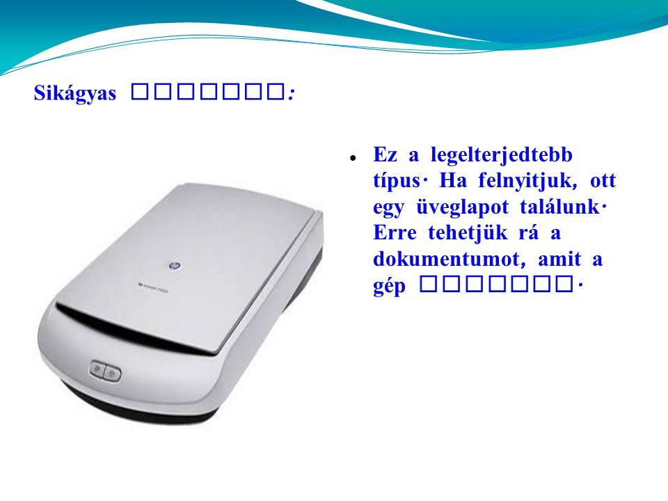 Sik á gyas scanner :  Ez a legelterjedtebb típus.