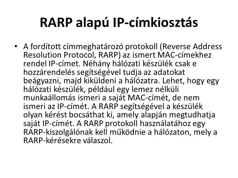 RARP alapú IP-címkiosztás • A fordított címmeghatározó protokoll (Reverse Address Resolution Protocol, RARP) az ismert MAC-címekhez rendel IP-címet.