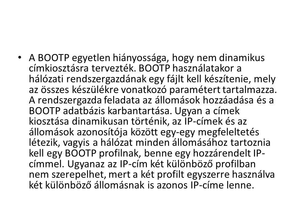 • A BOOTP egyetlen hiányossága, hogy nem dinamikus címkiosztásra tervezték.