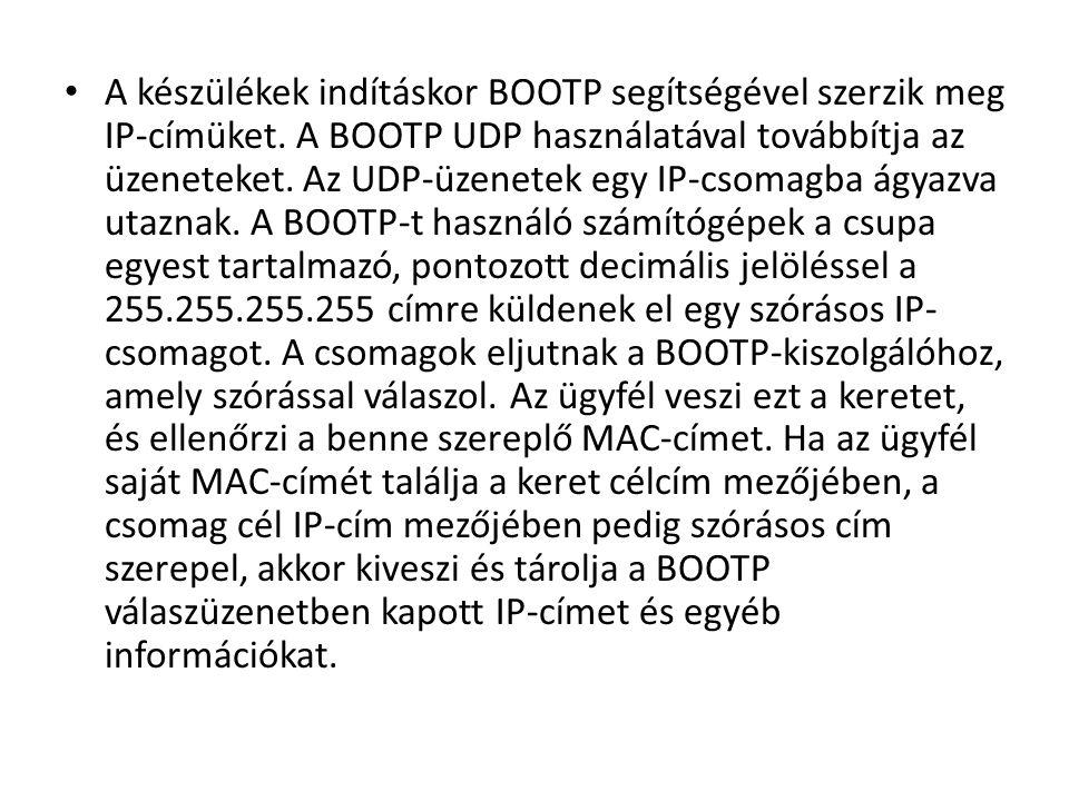 • A készülékek indításkor BOOTP segítségével szerzik meg IP-címüket.