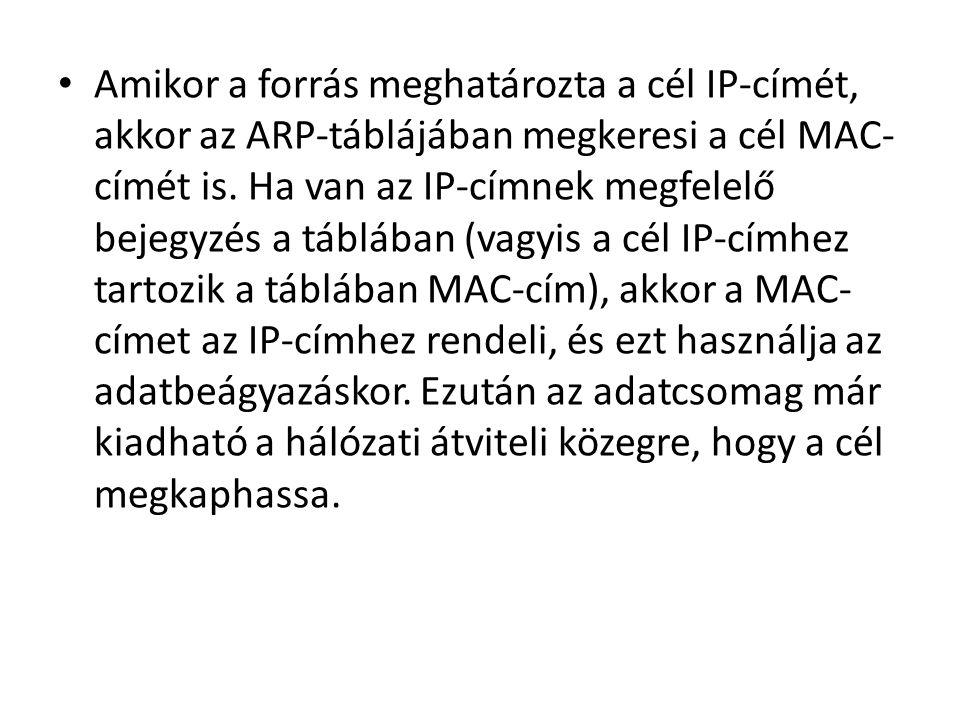 • Amikor a forrás meghatározta a cél IP-címét, akkor az ARP-táblájában megkeresi a cél MAC- címét is.