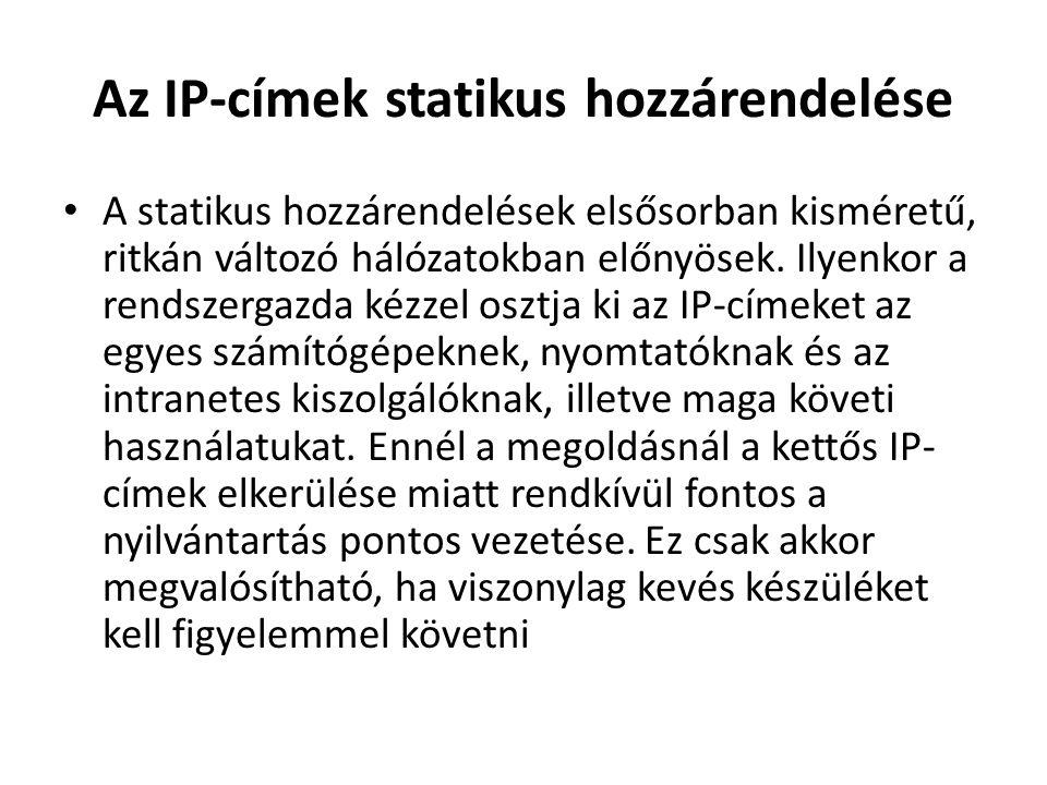 Az IP-címek statikus hozzárendelése • A statikus hozzárendelések elsősorban kisméretű, ritkán változó hálózatokban előnyösek.