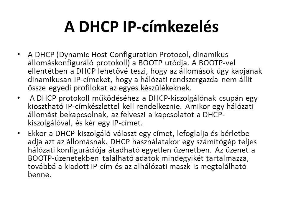 A DHCP IP-címkezelés • A DHCP (Dynamic Host Configuration Protocol, dinamikus állomáskonfiguráló protokoll) a BOOTP utódja.