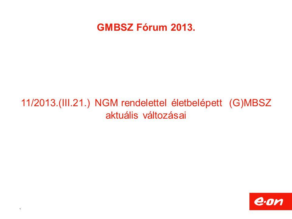 GMBSZ Fórum 2013. 11/2013.(III.21.) NGM rendelettel életbelépett (G)MBSZ aktuális változásai 1