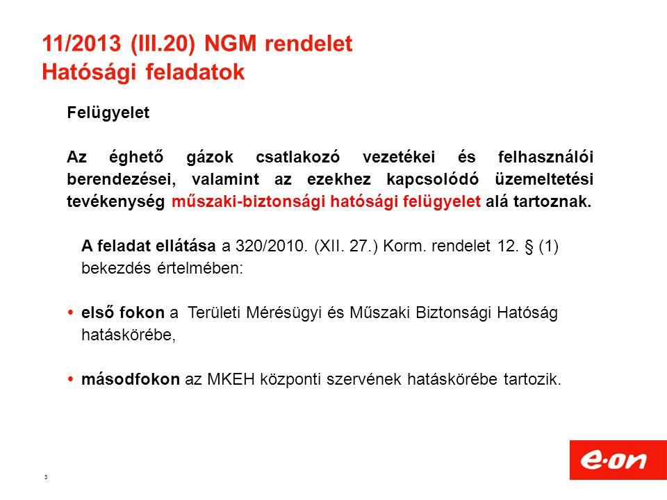 11/2013 (III.20) NGM rendelet Hatósági feladatok 3 Felügyelet Az éghető gázok csatlakozó vezetékei és felhasználói berendezései, valamint az ezekhez k