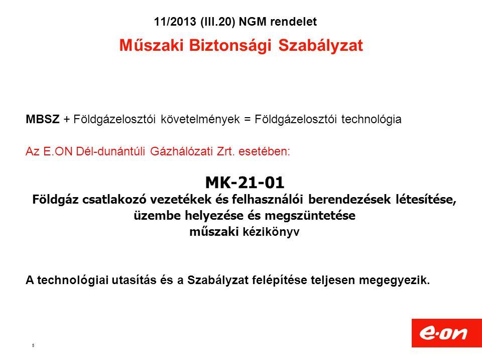 Műszaki Biztonsági Szabályzat 5 MBSZ + Földgázelosztói követelmények = Földgázelosztói technológia Az E.ON Dél-dunántúli Gázhálózati Zrt. esetében: MK