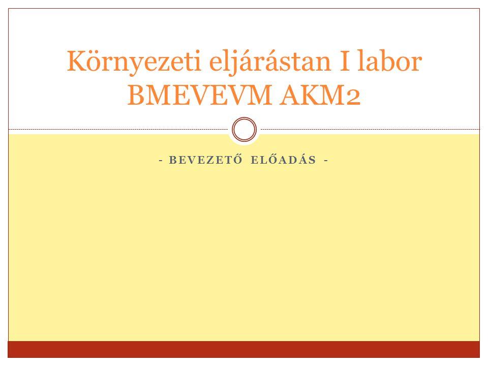 - BEVEZETŐ ELŐADÁS - Környezeti eljárástan I labor BMEVEVM AKM2