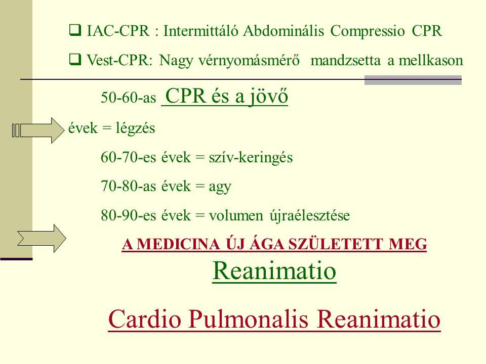  IAC-CPR : Intermittáló Abdominális Compressio CPR  Vest-CPR: Nagy vérnyomásmérő mandzsetta a mellkason 50-60-as CPR és a jövő évek = légzés 60-70-e
