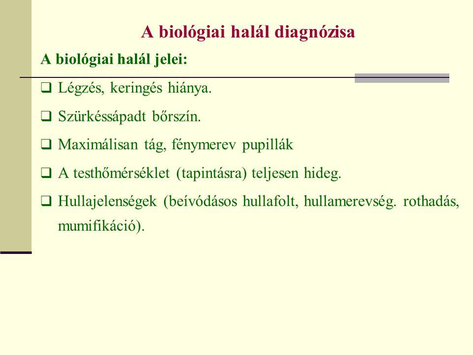 A biológiai halál diagnózisa A biológiai halál jelei:  Légzés, keringés hiánya.  Szürkéssápadt bőrszín.  Maximálisan tág, fénymerev pupillák  A te