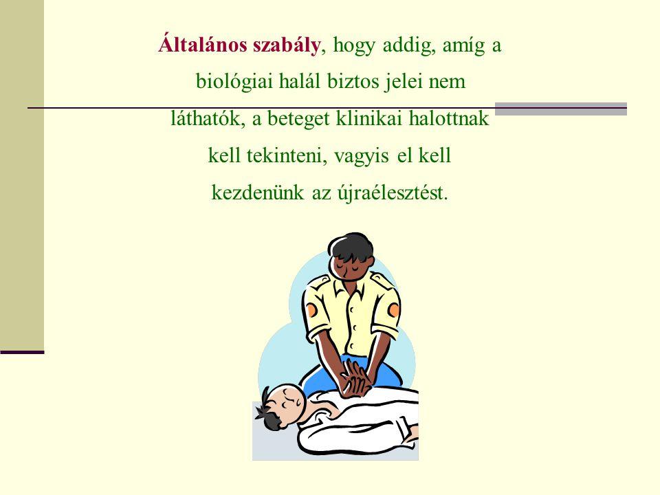 Általános szabály, hogy addig, amíg a biológiai halál biztos jelei nem láthatók, a beteget klinikai halottnak kell tekinteni, vagyis el kell kezdenünk