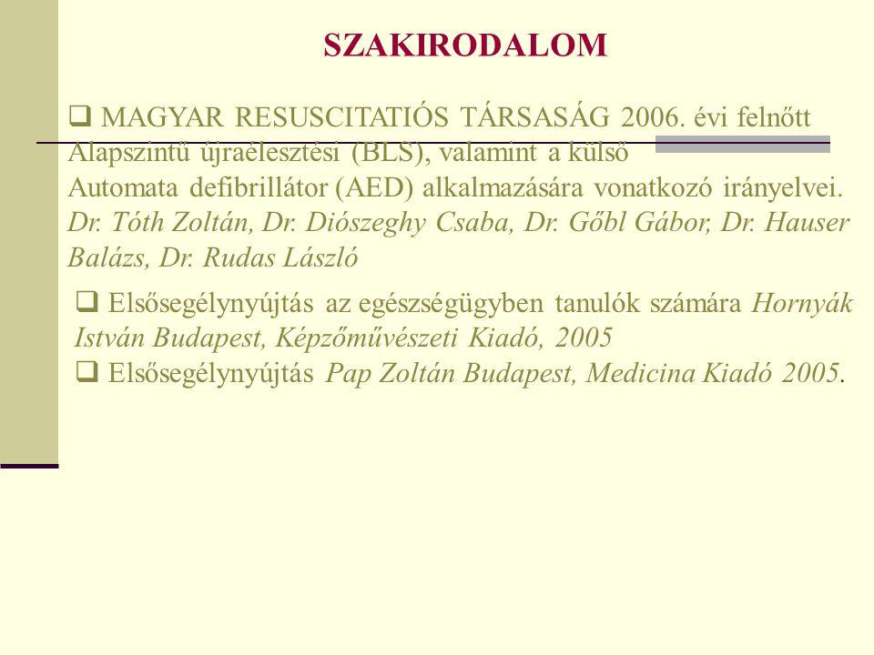 SZAKIRODALOM  MAGYAR RESUSCITATIÓS TÁRSASÁG 2006. évi felnőtt Alapszintű újraélesztési (BLS), valamint a külső Automata defibrillátor (AED) alkalmazá