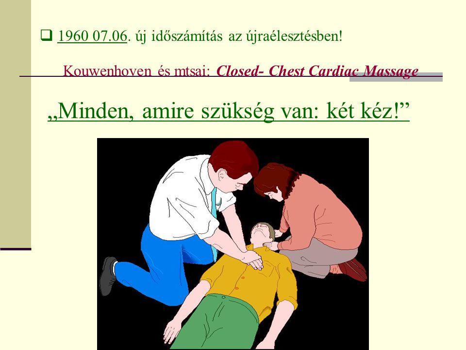 """ 1960 07.06. új időszámítás az újraélesztésben! Kouwenhoven és mtsai: Closed- Chest Cardiac Massage """"Minden, amire szükség van: két kéz!"""""""