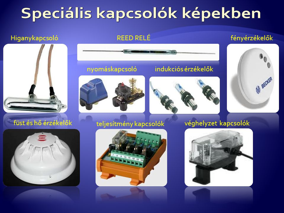 Higanykapcsoló REED RELÉ nyomáskapcsolóindukciós érzékelők fényérzékelők füst és hő érzékelők teljesítmény kapcsolók véghelyzet kapcsolók