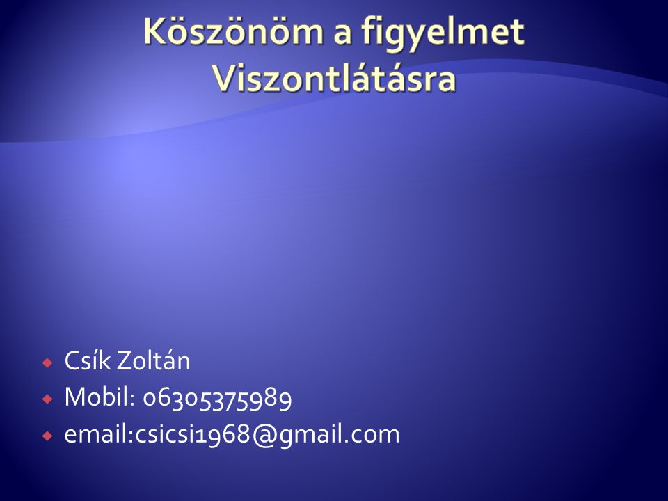  Csík Zoltán  Mobil: 06305375989  email:csicsi1968@gmail.com