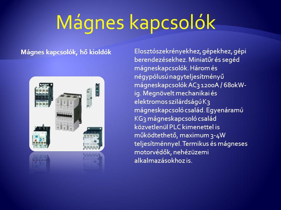 Mágnes kapcsolók Mágnes kapcsolók, hő kioldók Elosztószekrényekhez, gépekhez, gépi berendezésekhez.