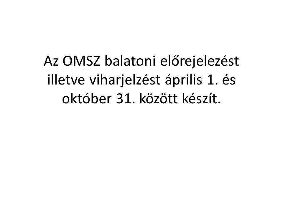 Az OMSZ balatoni előrejelezést illetve viharjelzést április 1. és október 31. között készít.