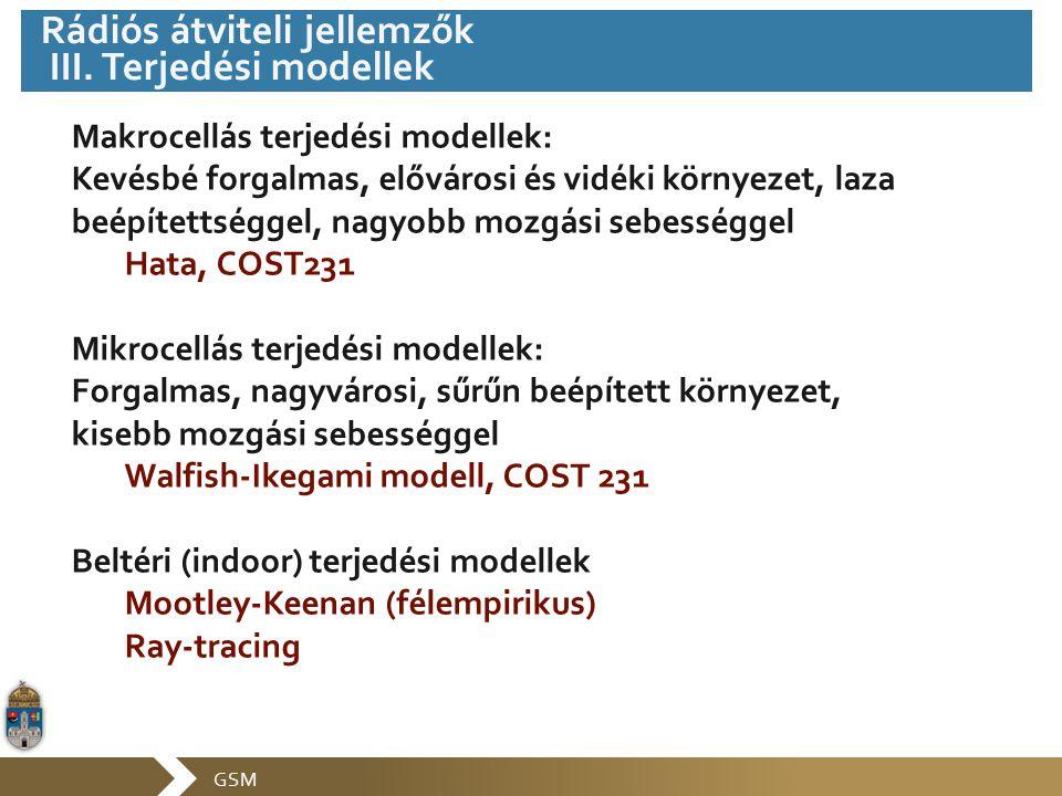 GSM Makrocellás terjedési modellek: Kevésbé forgalmas, elővárosi és vidéki környezet, laza beépítettséggel, nagyobb mozgási sebességgel Hata, COST231