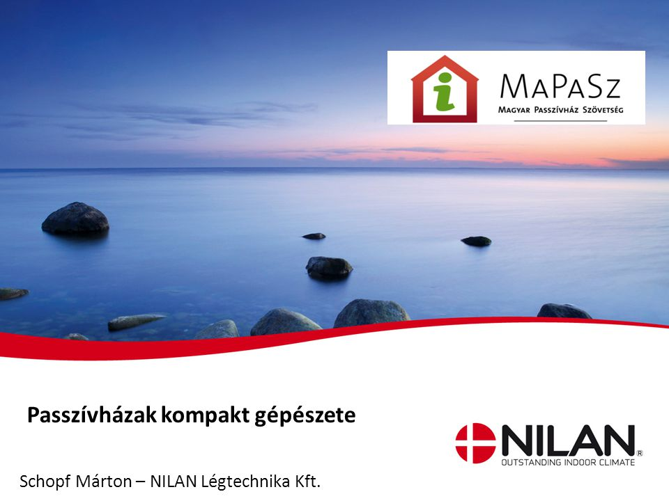 PageNilan Presentation / Passzívházak kompakt gépészete Schopf Márton – NILAN Légtechnika Kft.