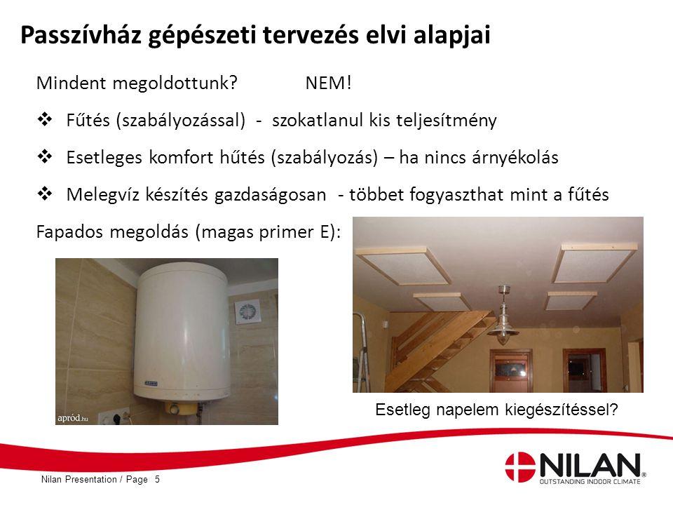 PageNilan Presentation / Mindent megoldottunk? NEM!  Fűtés (szabályozással) - szokatlanul kis teljesítmény  Esetleges komfort hűtés (szabályozás) –