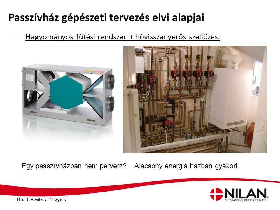 PageNilan Presentation /6 Passzívház gépészeti tervezés elvi alapjai  Hagyományos fűtési rendszer + hővisszanyerős szellőzés: Egy passzívházban nem p