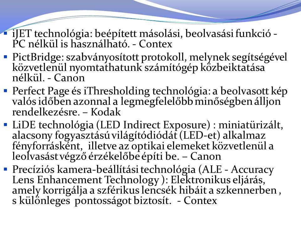  iJET technológia: beépített másolási, beolvasási funkció - PC nélkül is használható. - Contex  PictBridge: szabványosított protokoll, melynek segít