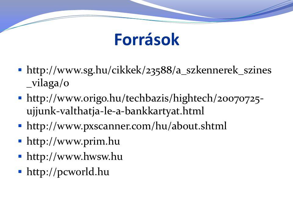 Források  http://www.sg.hu/cikkek/23588/a_szkennerek_szines _vilaga/0  http://www.origo.hu/techbazis/hightech/20070725- ujjunk-valthatja-le-a-bankkartyat.html  http://www.pxscanner.com/hu/about.shtml  http://www.prim.hu  http://www.hwsw.hu  http://pcworld.hu