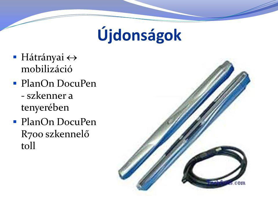 Újdonságok  Hátrányai  mobilizáció  PlanOn DocuPen - szkenner a tenyerében  PlanOn DocuPen R700 szkennelő toll