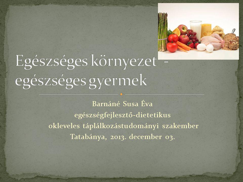 Barnáné Susa Éva egészségfejlesztő-dietetikus okleveles táplálkozástudományi szakember Tatabánya, 2013. december 03.