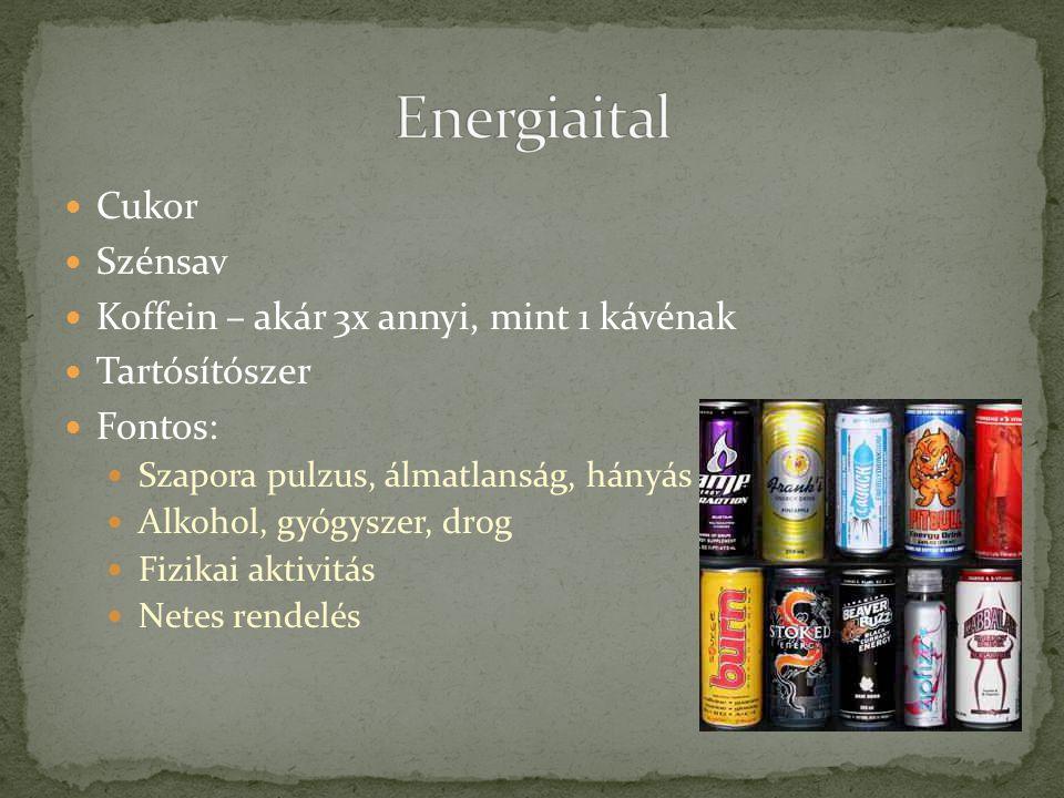  Cukor  Szénsav  Koffein – akár 3x annyi, mint 1 kávénak  Tartósítószer  Fontos:  Szapora pulzus, álmatlanság, hányás  Alkohol, gyógyszer, drog