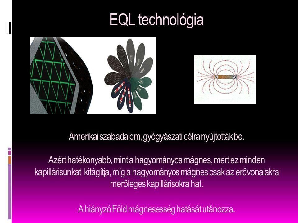 EQL technológia Amerikai szabadalom, gyógyászati célra nyújtották be. Azért hatékonyabb, mint a hagyományos mágnes, mert ez minden kapillárisunkat kit