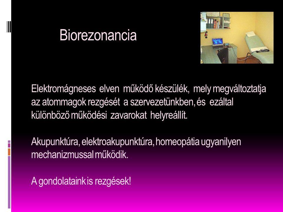 Biorezonancia Elektromágneses elven működő készülék, mely megváltoztatja az atommagok rezgését a szervezetünkben, és ezáltal különböző működési zavaro