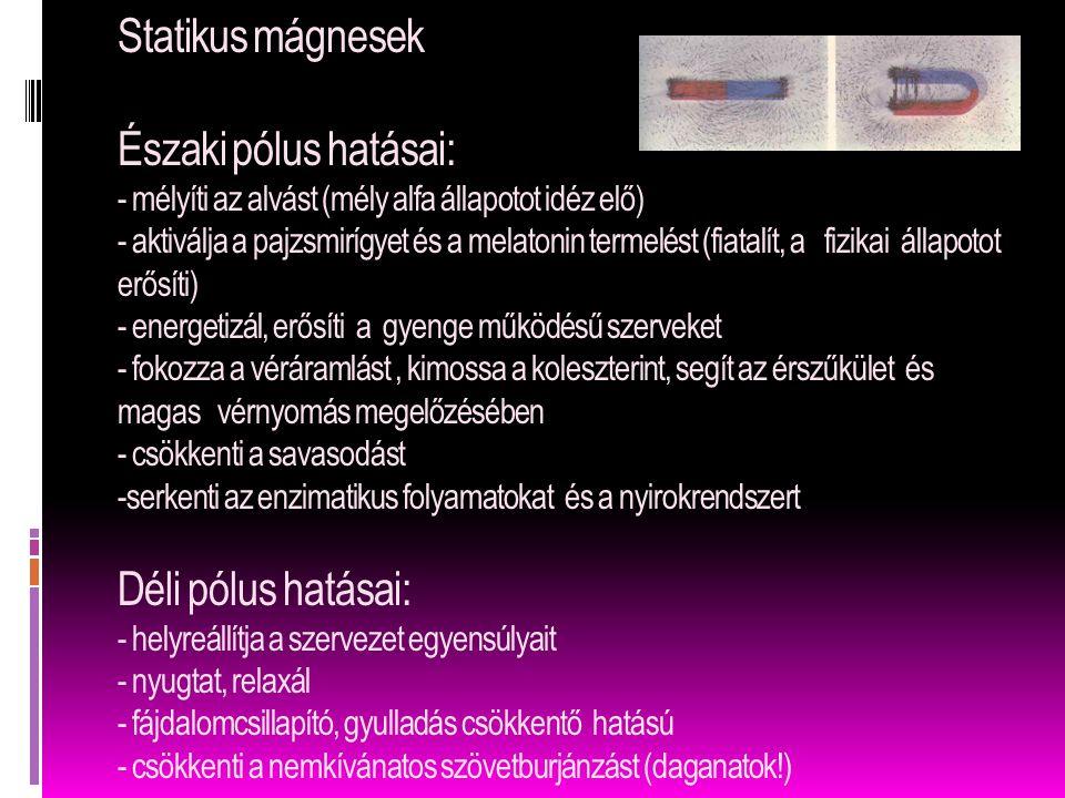 Statikus mágnesek Északi pólus hatásai: - mélyíti az alvást (mély alfa állapotot idéz elő) - aktiválja a pajzsmirígyet és a melatonin termelést (fiata