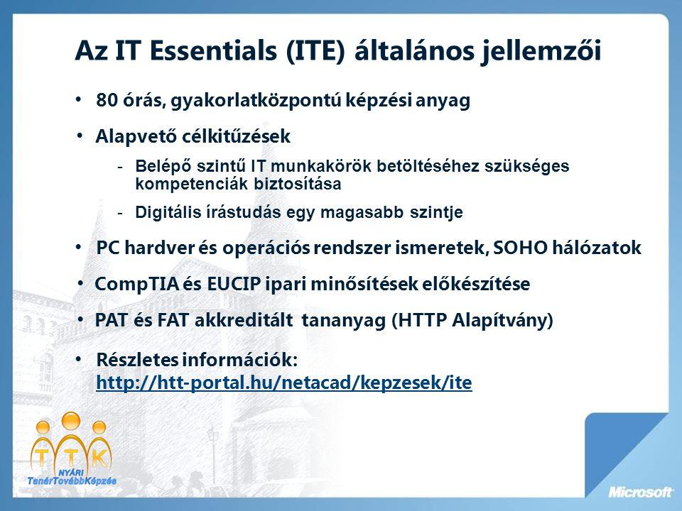 Az IT Essentials (ITE) általános jellemzői • 80 órás, gyakorlatközpontú képzési anyag • Alapvető célkitűzések -Belépő szintű IT munkakörök betöltéséhe