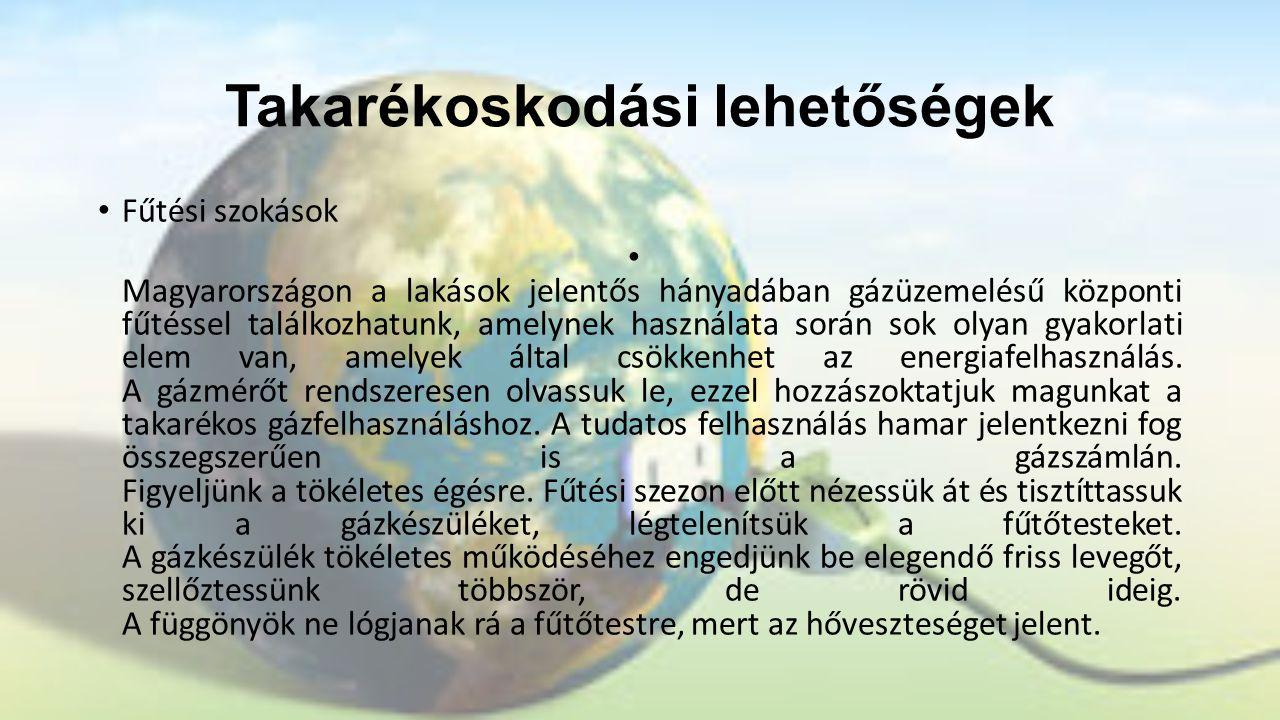 Takarékoskodási lehetőségek • Fűtési szokások • Magyarországon a lakások jelentős hányadában gázüzemelésű központi fűtéssel találkozhatunk, amelynek h
