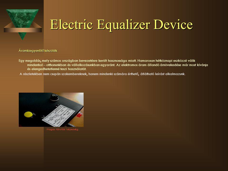 Electric Equalizer Device Áramkiegyenlítő készülék Egy megoldás, mely számos országban bevezetésre került hasznossága miatt.