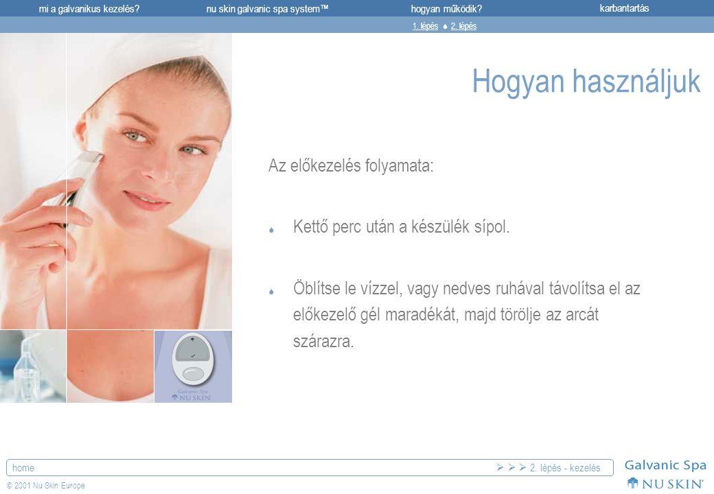mi a galvanikus kezelés?karbantartásnu skin galvanic spa system™hogyan működik? home © 2001 Nu Skin Europe Hogyan használjuk Az előkezelés folyamata: