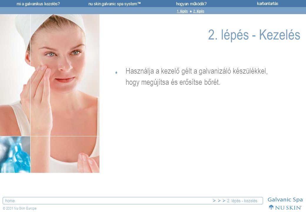 mi a galvanikus kezelés?karbantartásnu skin galvanic spa system™hogyan működik? home © 2001 Nu Skin Europe 2. lépés - Kezelés  Használja a kezelő gél