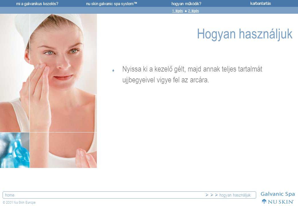 mi a galvanikus kezelés?karbantartásnu skin galvanic spa system™hogyan működik? home © 2001 Nu Skin Europe Hogyan használjuk  Nyissa ki a kezelő gélt