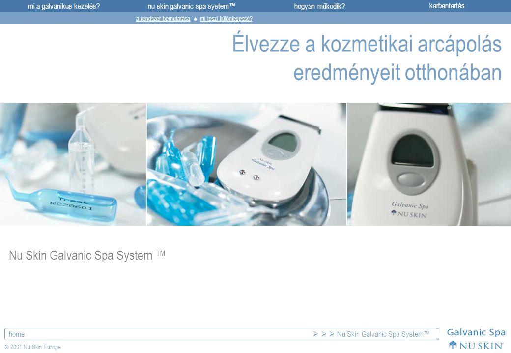 mi a galvanikus kezelés?karbantartásnu skin galvanic spa system™hogyan működik? home © 2001 Nu Skin Europe Élvezze a kozmetikai arcápolás eredményeit