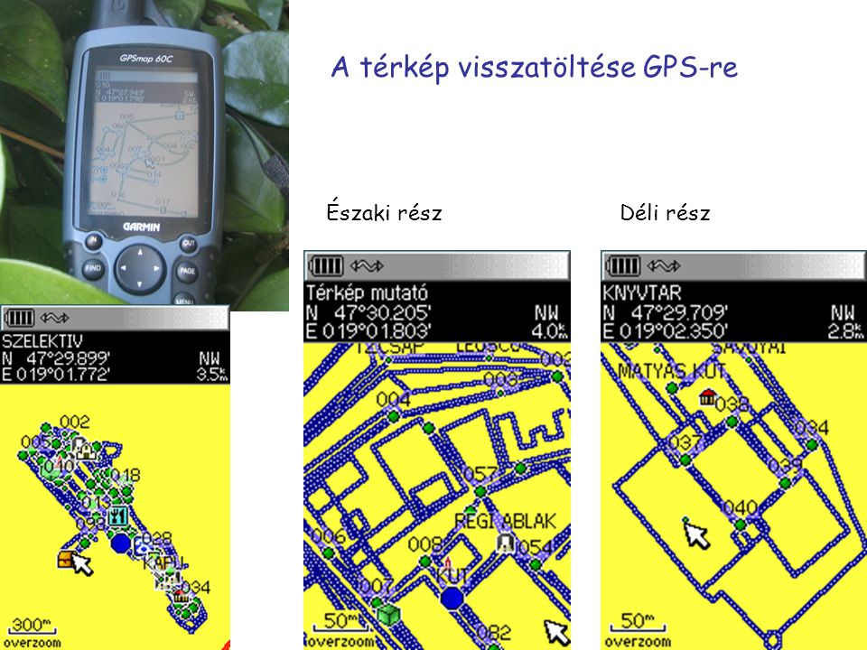 Északi részDéli rész A térkép visszatöltése GPS-re